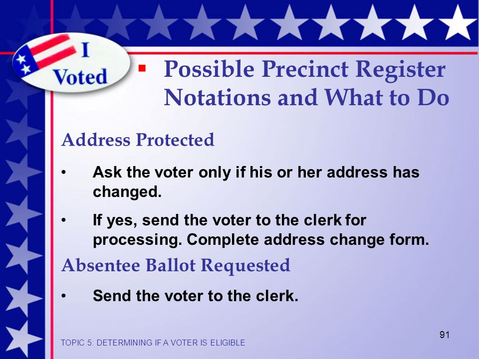 91  Possible Precinct Register Notations and What to Do Address Protected Ask the voter only if his or her address has changed.
