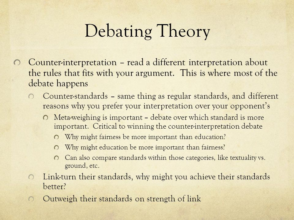 Debating Theory Counter-interpretation – read a different interpretation about the rules that fits with your argument.