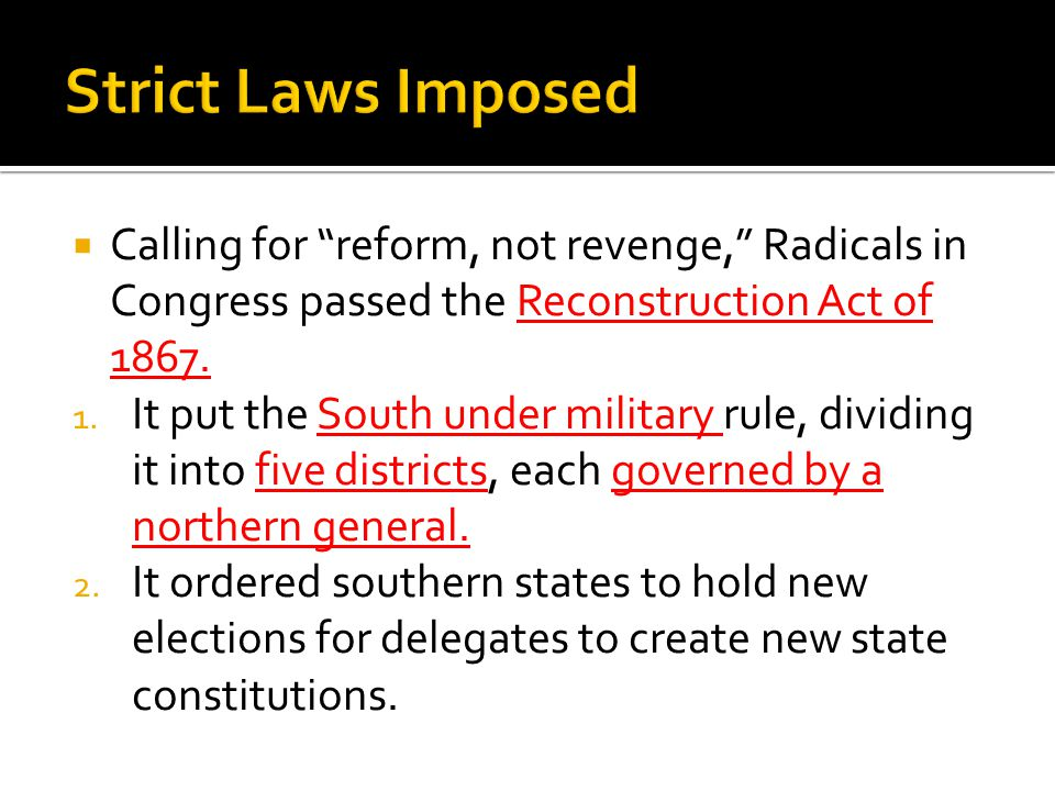  Calling for reform, not revenge, Radicals in Congress passed the Reconstruction Act of 1867.