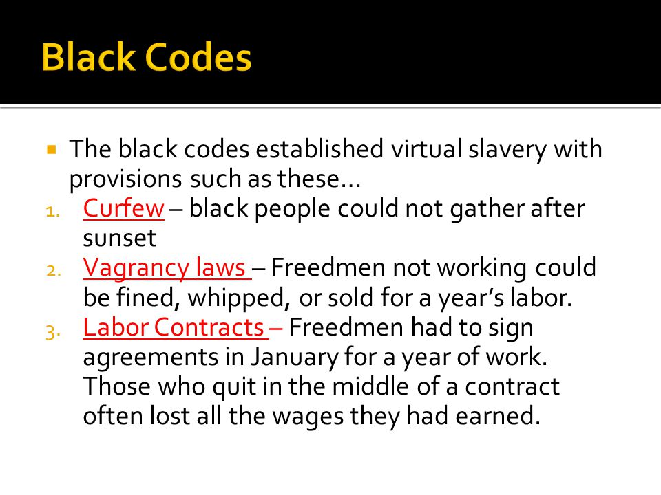  The black codes established virtual slavery with provisions such as these… 1.