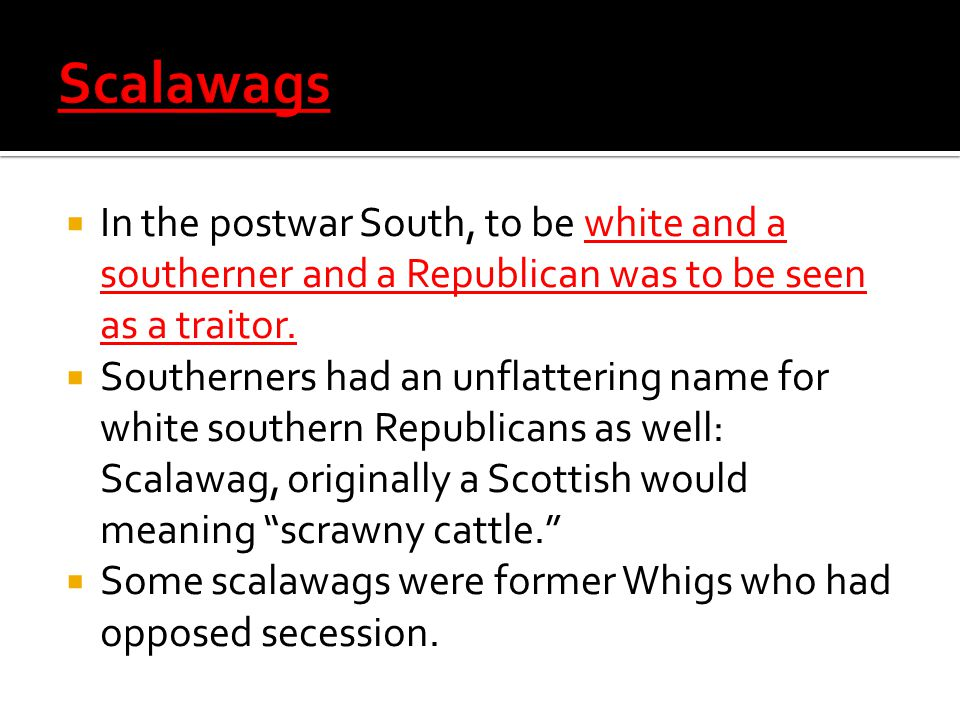 In the postwar South, to be white and a southerner and a Republican was to be seen as a traitor.