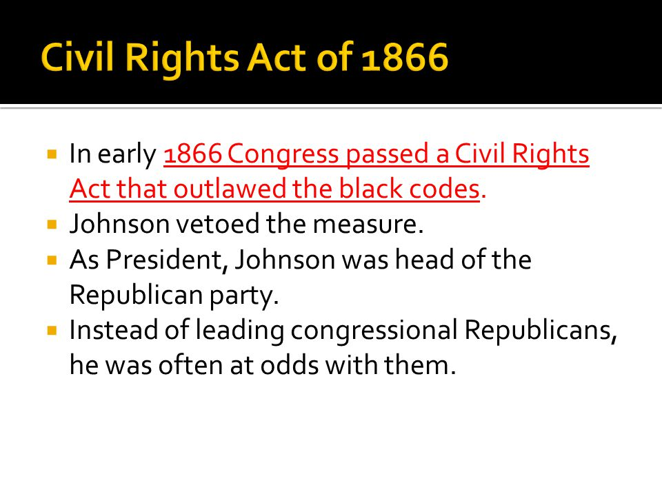  In early 1866 Congress passed a Civil Rights Act that outlawed the black codes.