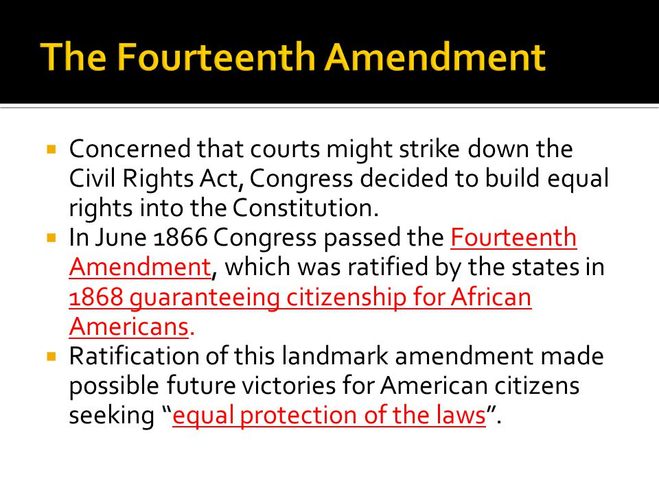 Concerned that courts might strike down the Civil Rights Act, Congress decided to build equal rights into the Constitution.