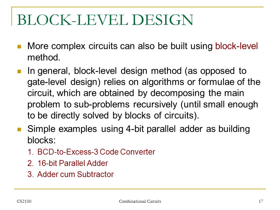 CS2100 Combinational Circuits 17 BLOCK-LEVEL DESIGN More complex circuits can also be built using block-level method.