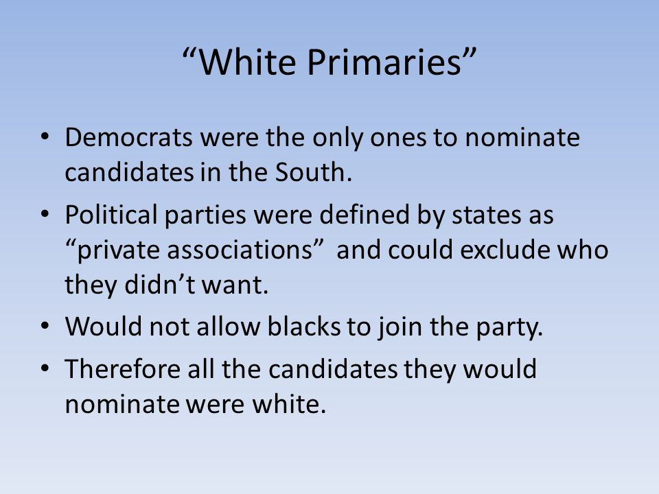 White Primaries Democrats were the only ones to nominate candidates in the South.