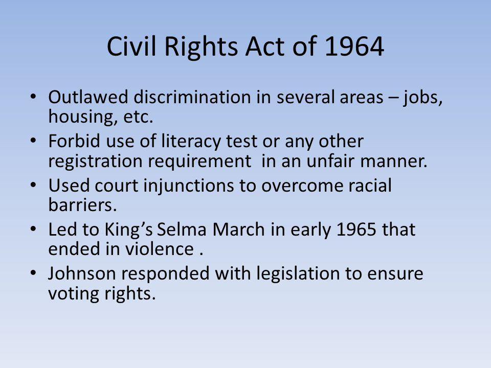 Civil Rights Act of 1964 Outlawed discrimination in several areas – jobs, housing, etc.