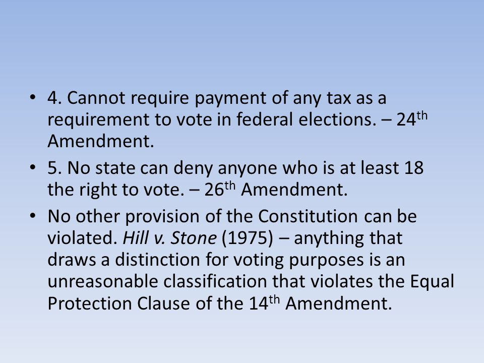 4. Cannot require payment of any tax as a requirement to vote in federal elections.