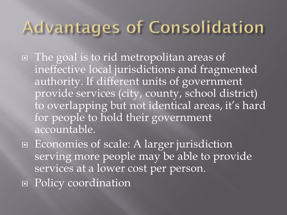  The goal is to rid metropolitan areas of ineffective local jurisdictions and fragmented authority.