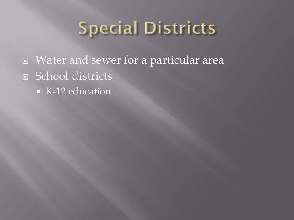  Water and sewer for a particular area  School districts  K-12 education
