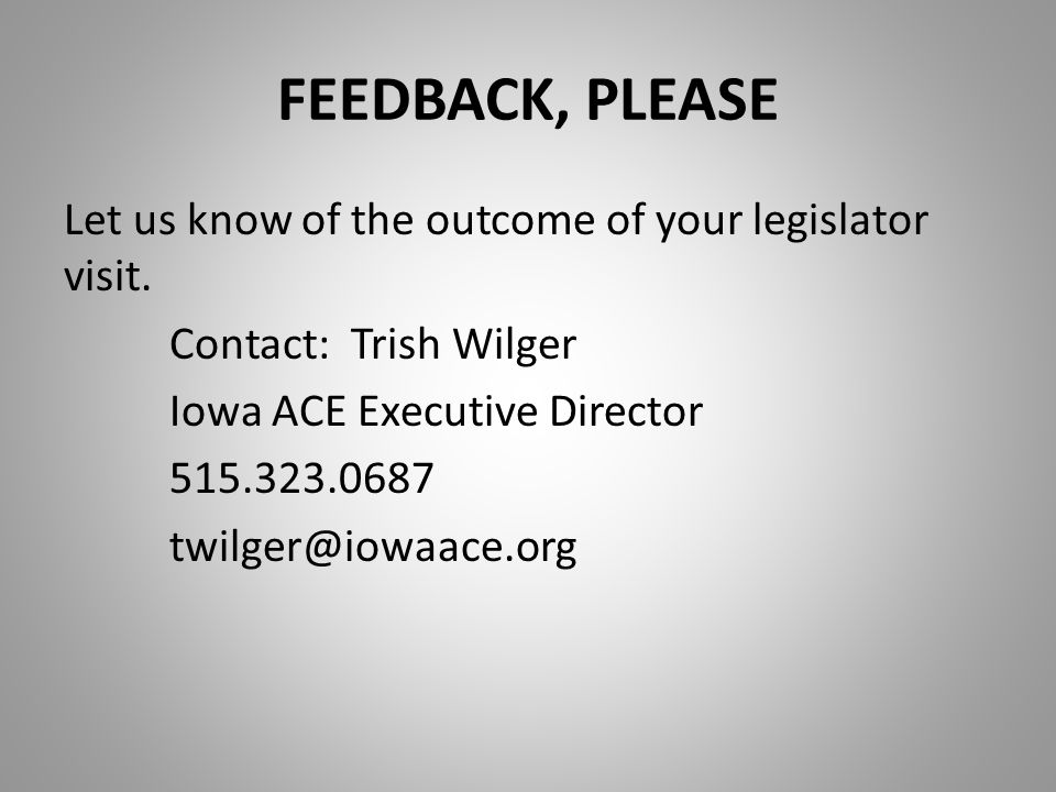 FEEDBACK, PLEASE Let us know of the outcome of your legislator visit.