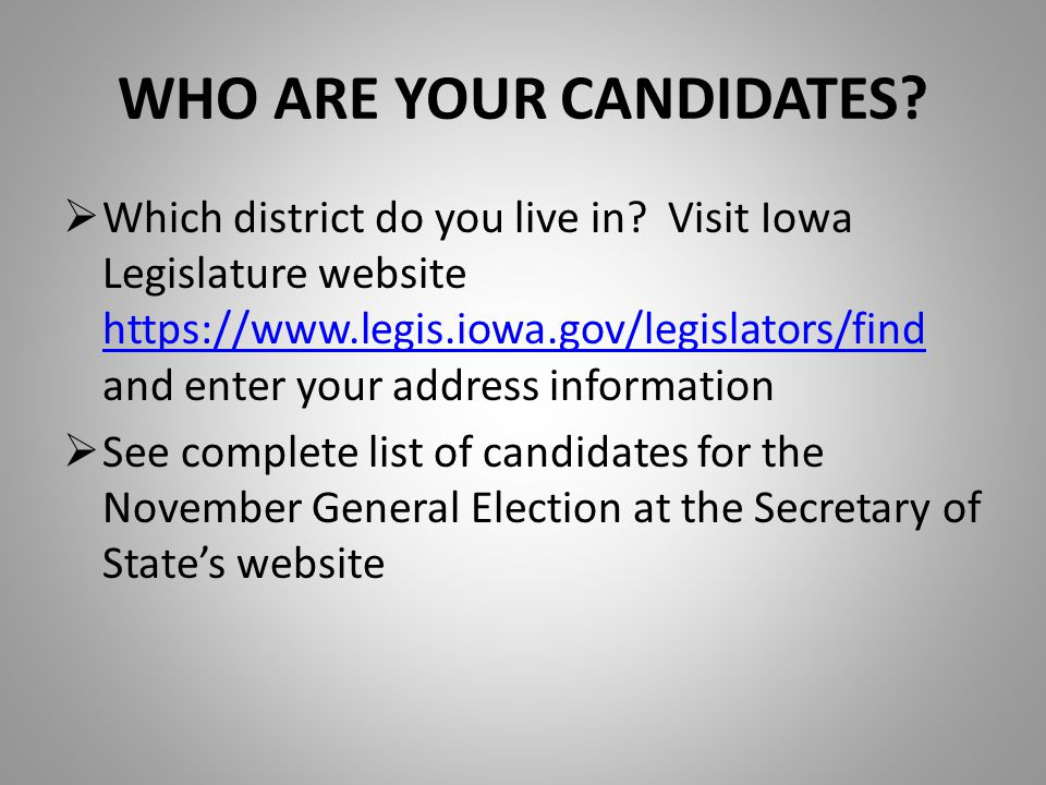 WHO ARE YOUR CANDIDATES.  Which district do you live in.