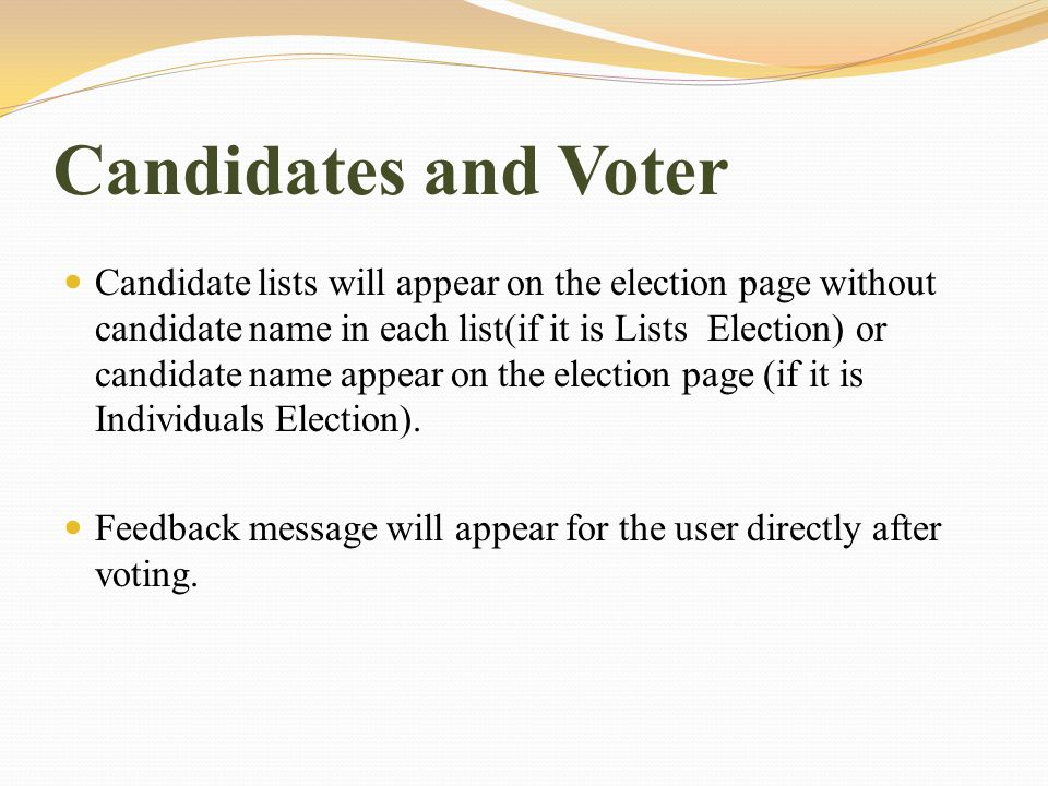 Candidates and Voter Candidate lists will appear on the election page without candidate name in each list(if it is Lists Election) or candidate name appear on the election page (if it is Individuals Election).