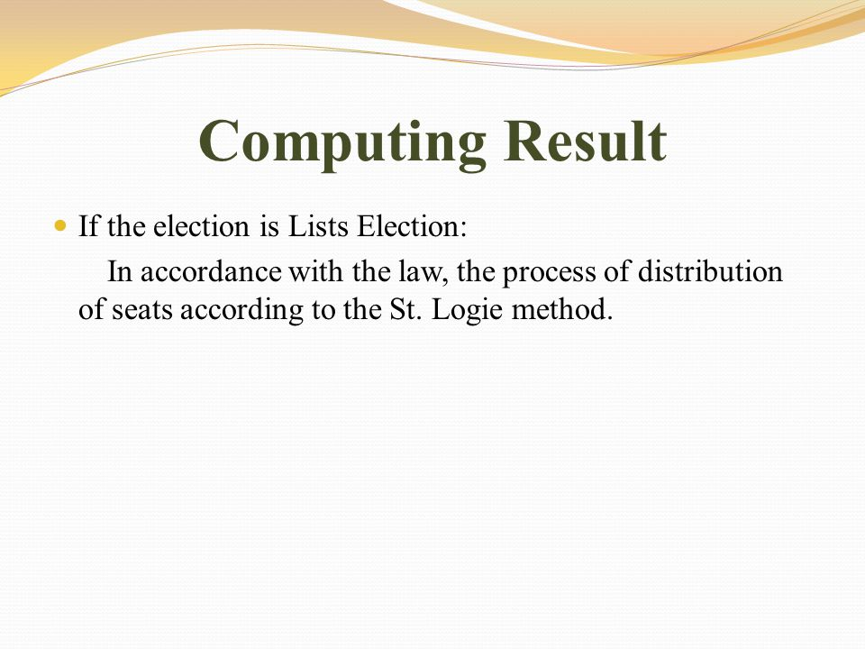 Computing Result If the election is Lists Election: In accordance with the law, the process of distribution of seats according to the St.