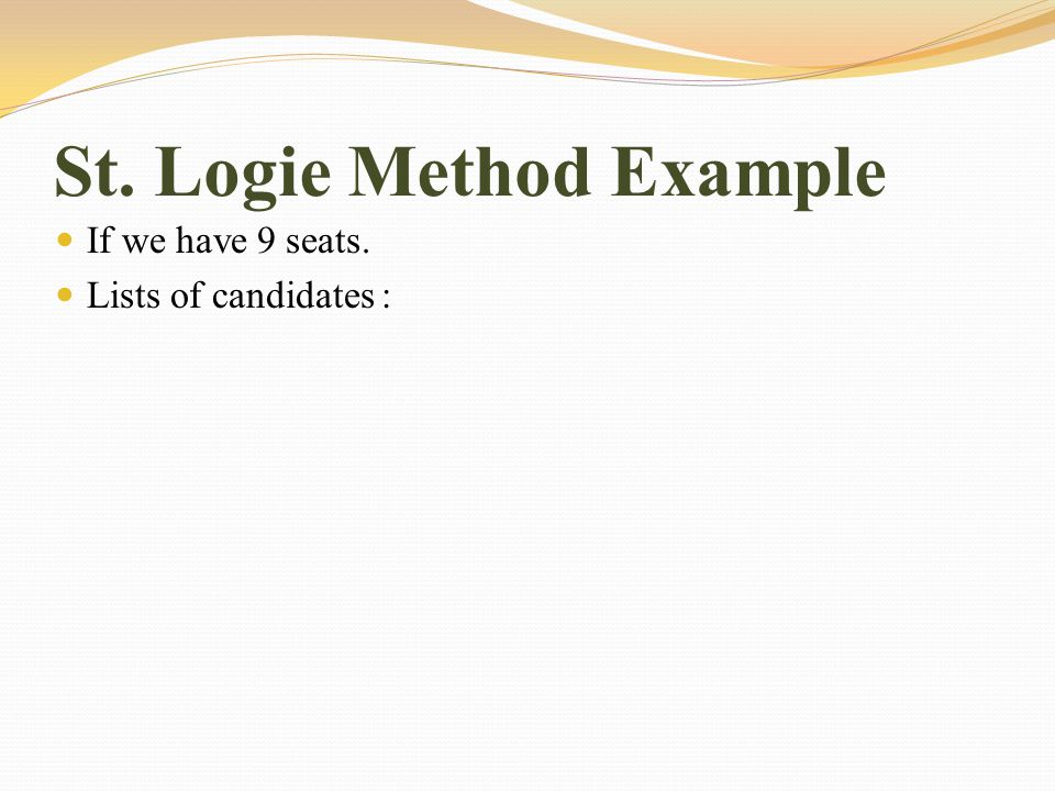 St. Logie Method Example If we have 9 seats. Lists of candidates :