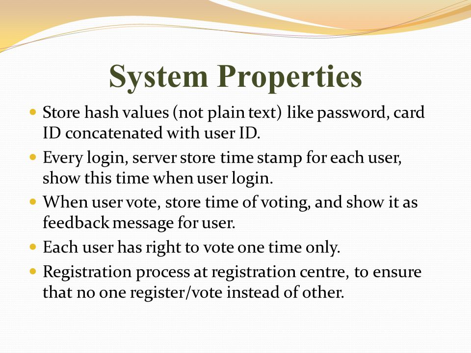System Properties Store hash values (not plain text) like password, card ID concatenated with user ID.