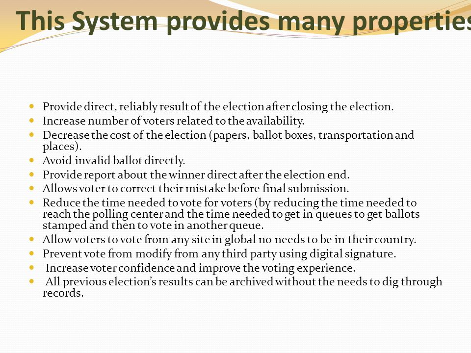 This System provides many properties: Provide direct, reliably result of the election after closing the election.