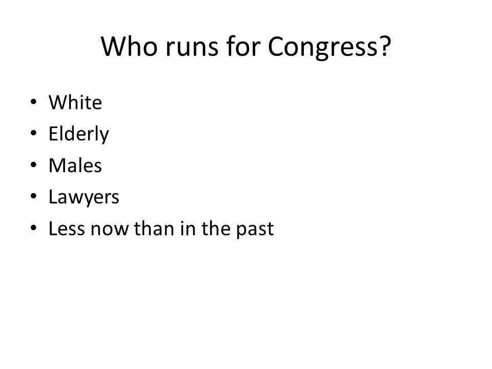 Who runs for Congress? White Elderly Males Lawyers Less now than in the past