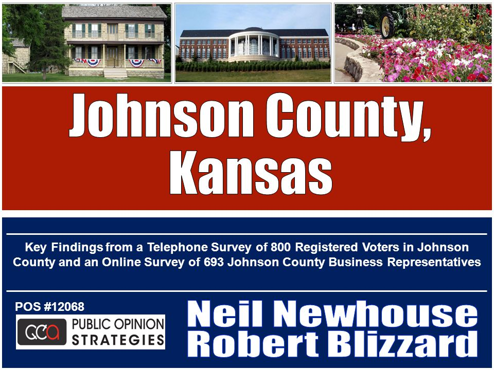 POS #12068 Key Findings from a Telephone Survey of 800 Registered Voters in Johnson County and an Online Survey of 693 Johnson County Business Representatives