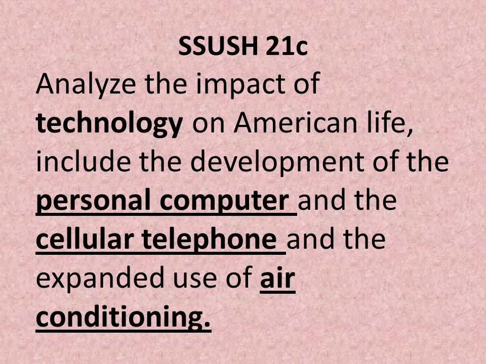 SSUSH 21c Analyze the impact of technology on American life, include the development of the personal computer and the cellular telephone and the expan