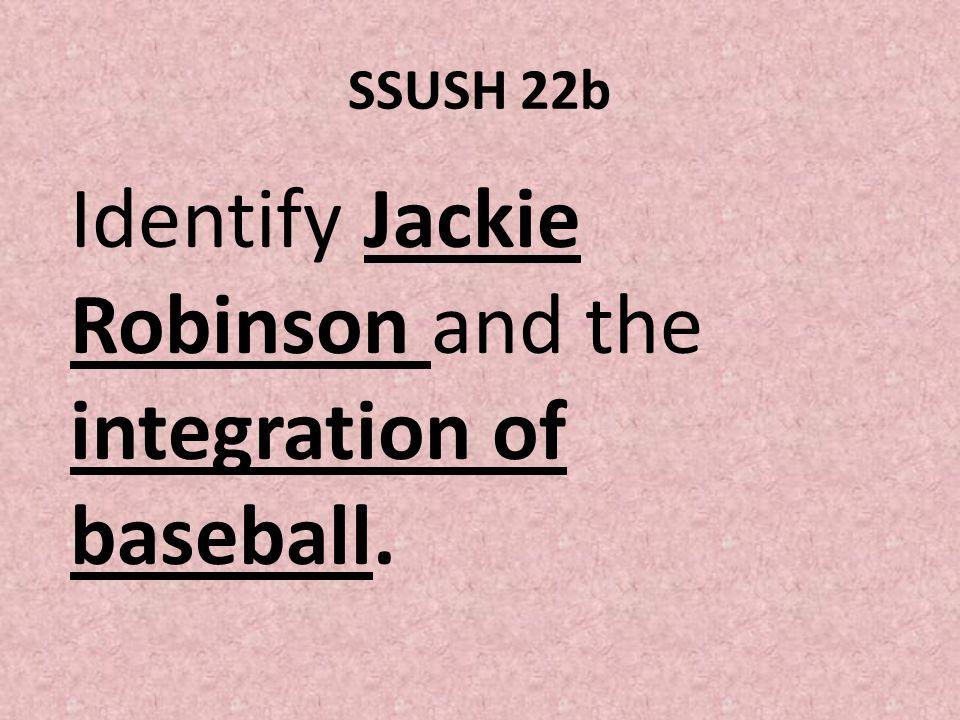 SSUSH 22b Identify Jackie Robinson and the integration of baseball.
