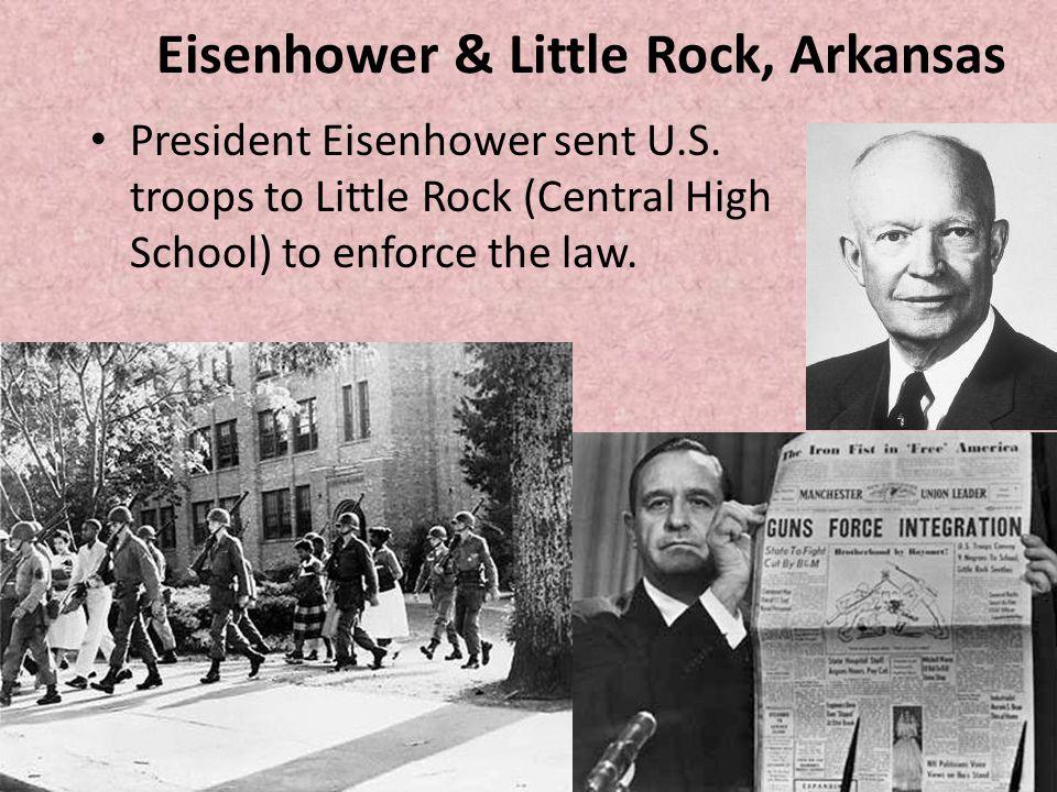 Eisenhower & Little Rock, Arkansas President Eisenhower sent U.S. troops to Little Rock (Central High School) to enforce the law.