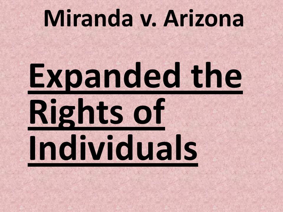 Miranda v. Arizona Expanded the Rights of Individuals