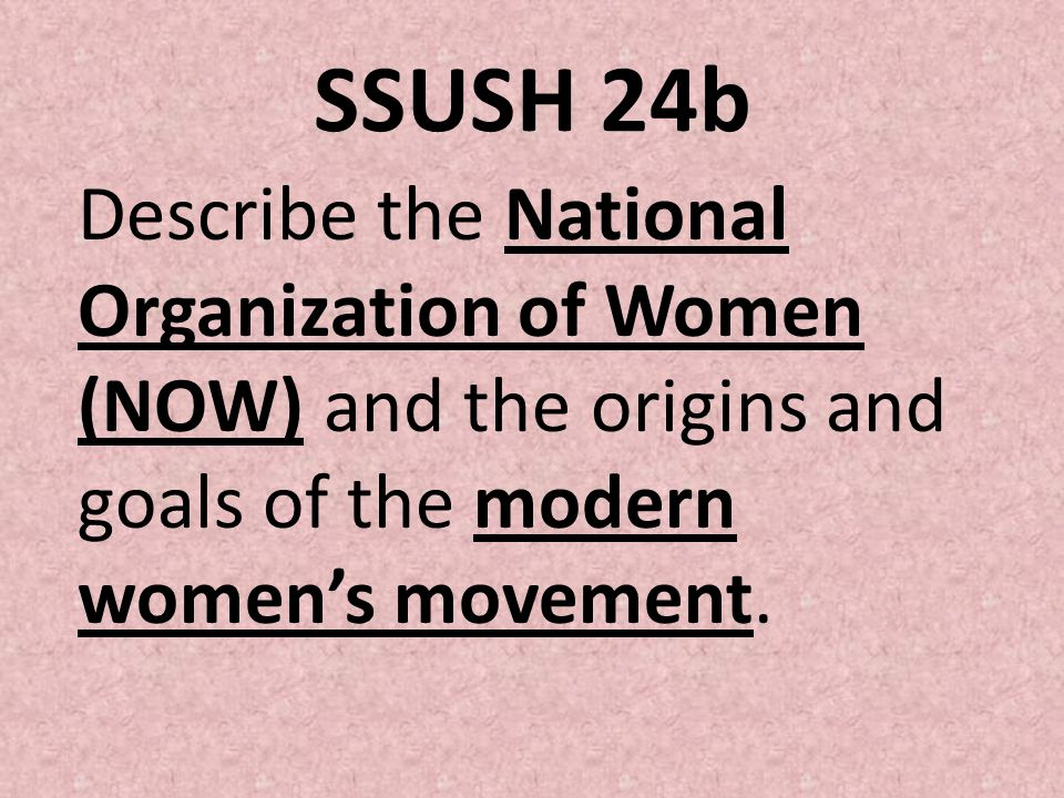 SSUSH 24b Describe the National Organization of Women (NOW) and the origins and goals of the modern women's movement.