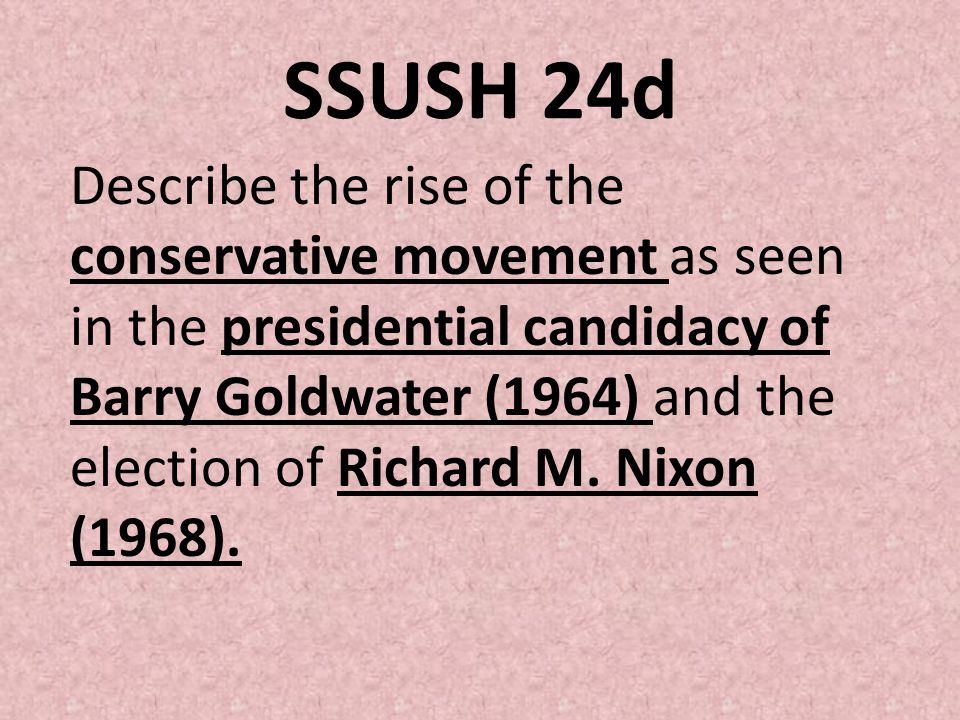 SSUSH 24d Describe the rise of the conservative movement as seen in the presidential candidacy of Barry Goldwater (1964) and the election of Richard M