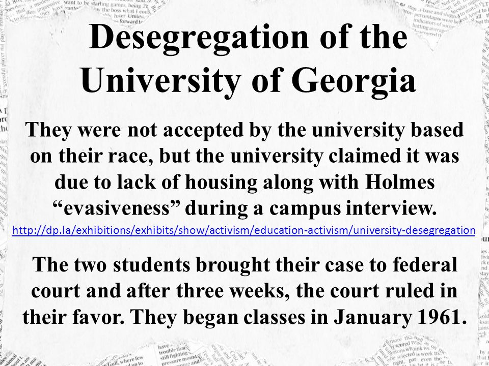 They were not accepted by the university based on their race, but the university claimed it was due to lack of housing along with Holmes evasiveness during a campus interview.