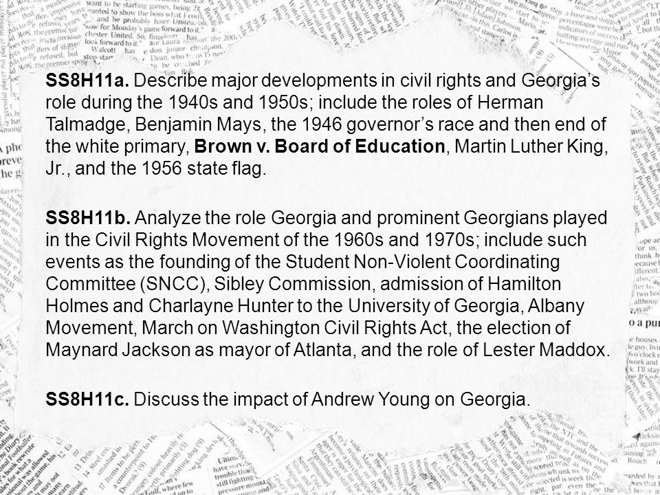 SS8H11a. Describe major developments in civil rights and Georgia's role during the 1940s and 1950s; include the roles of Herman Talmadge, Benjamin May