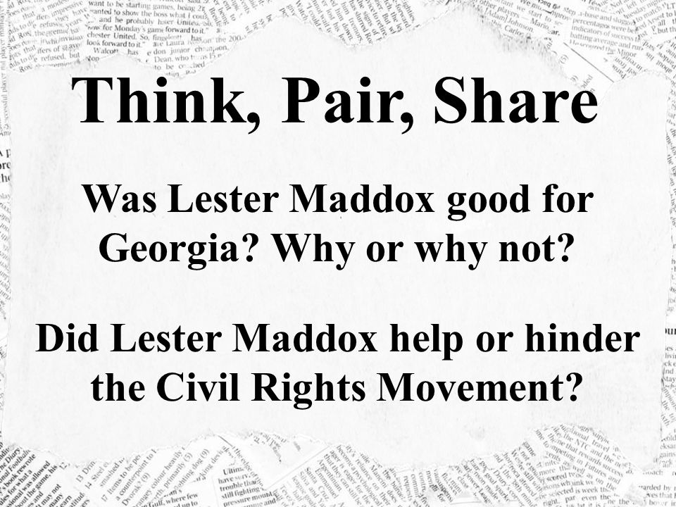 Think, Pair, Share Was Lester Maddox good for Georgia.