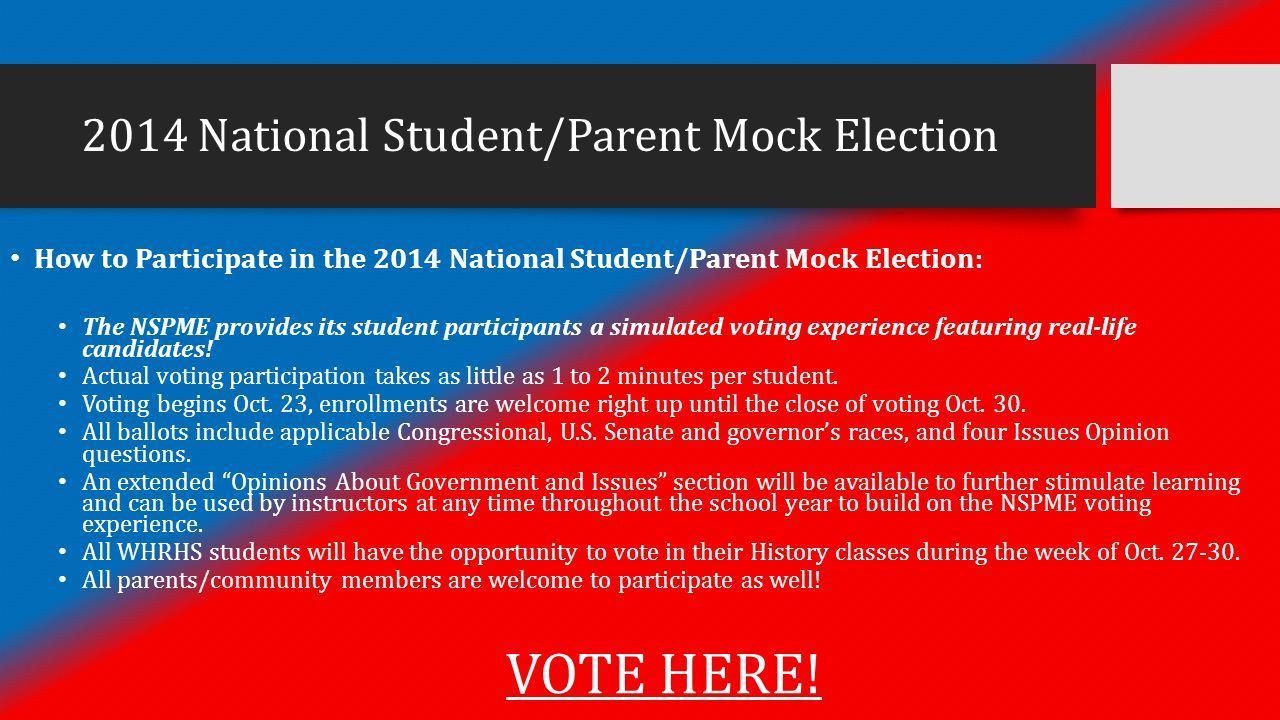 2014 National Student/Parent Mock Election How to Participate in the 2014 National Student/Parent Mock Election: The NSPME provides its student participants a simulated voting experience featuring real-life candidates.