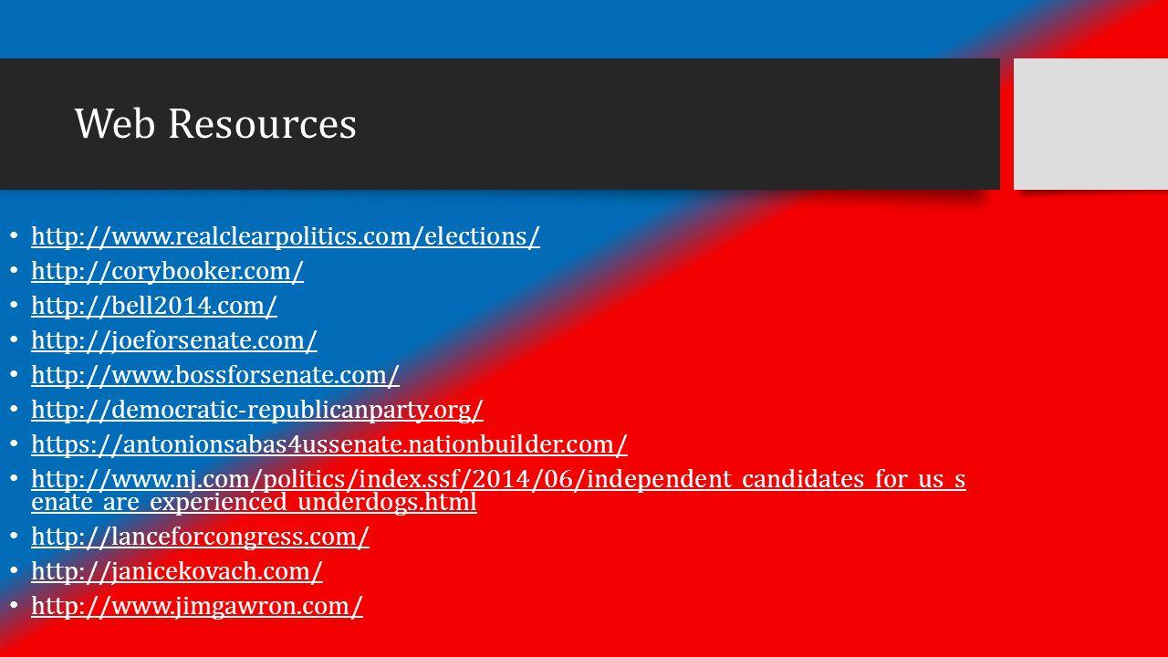 Web Resources http://www.realclearpolitics.com/elections/ http://corybooker.com/ http://bell2014.com/ http://joeforsenate.com/ http://www.bossforsenat