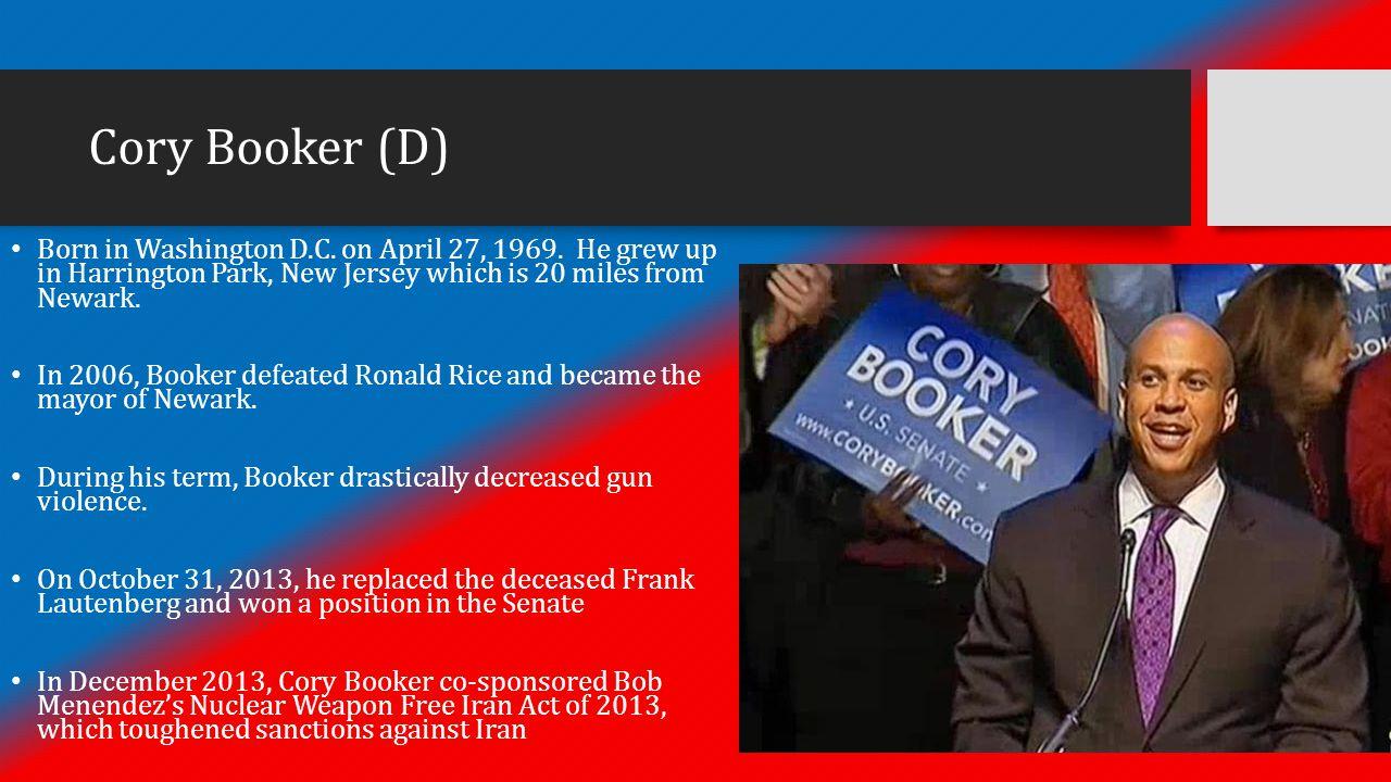 Cory Booker (D) Born in Washington D.C. on April 27, 1969.