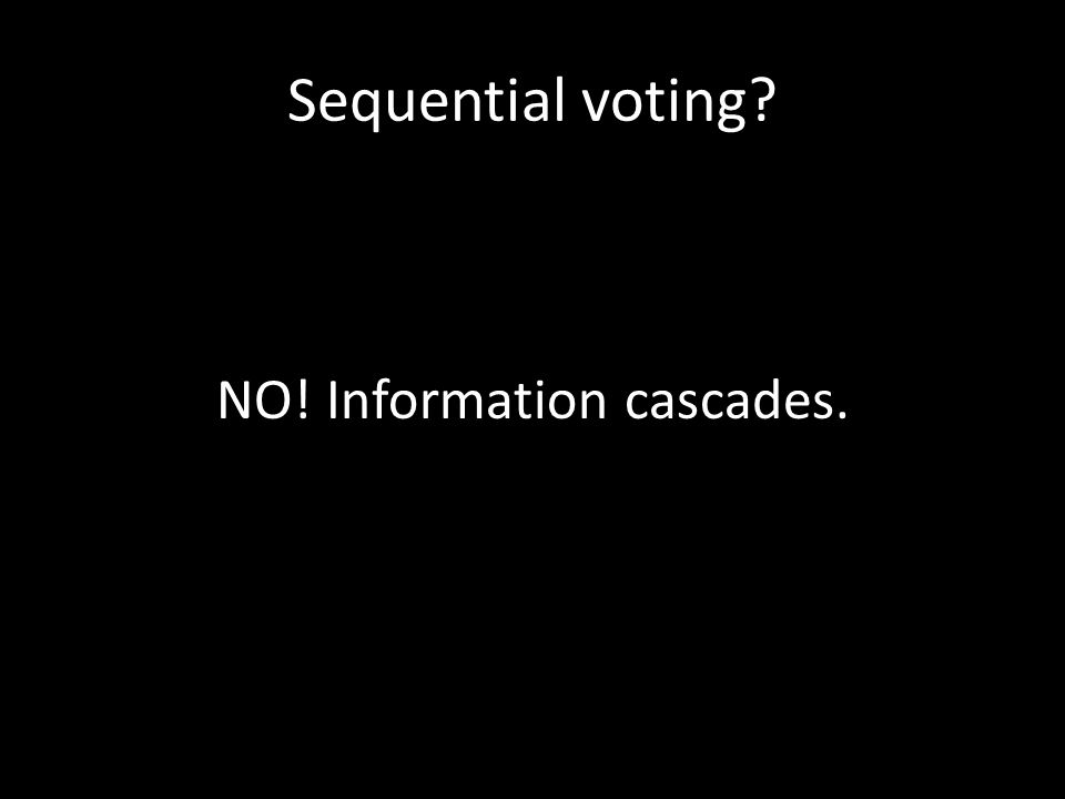 Sequential voting NO! Information cascades.