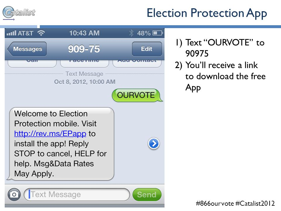 #866ourvote #Catalist2012 Election Protection App 1)Text OURVOTE to 90975 2)You'll receive a link to download the free App