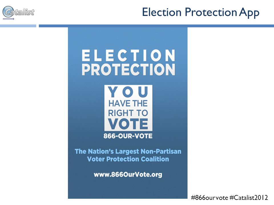 #866ourvote #Catalist2012 Election Protection App
