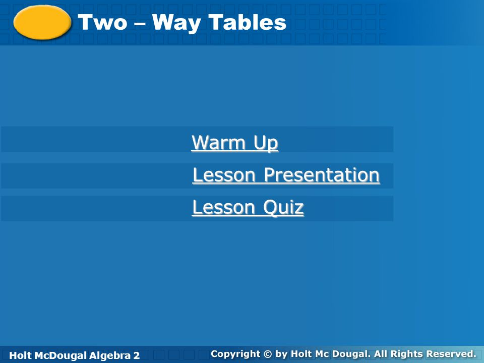 Two - Way Tables Warm Up A bag contains 4 red and 2 yellow marbles.
