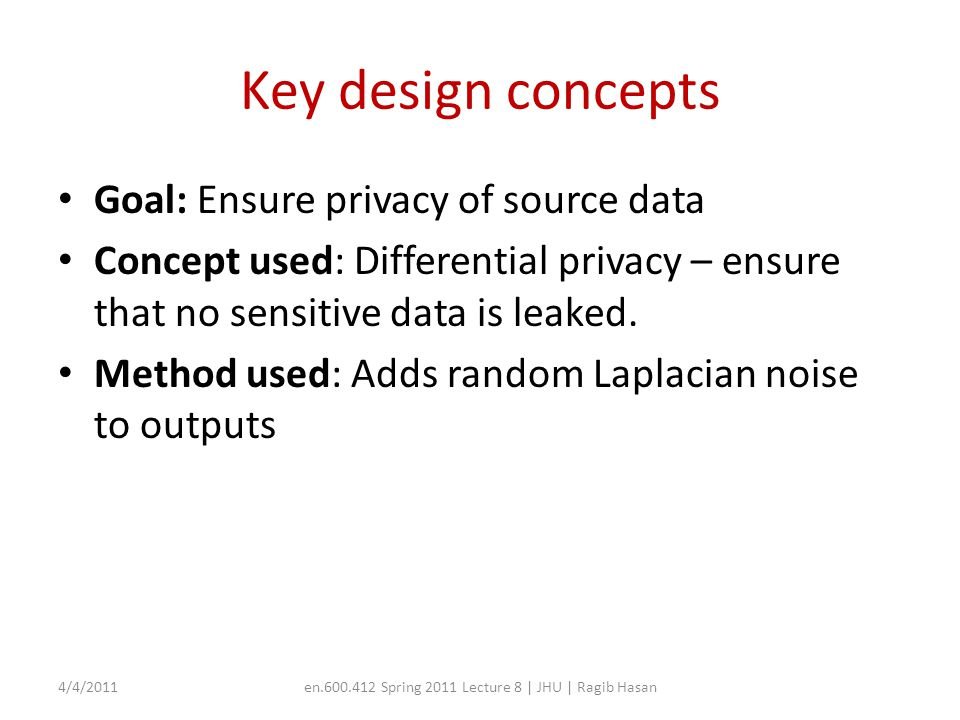 Key design concepts Goal: Ensure privacy of source data Concept used: Differential privacy – ensure that no sensitive data is leaked. Method used: Add