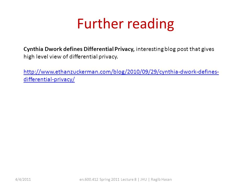 Further reading 4/4/2011en.600.412 Spring 2011 Lecture 8 | JHU | Ragib Hasan Cynthia Dwork defines Differential Privacy, interesting blog post that gi