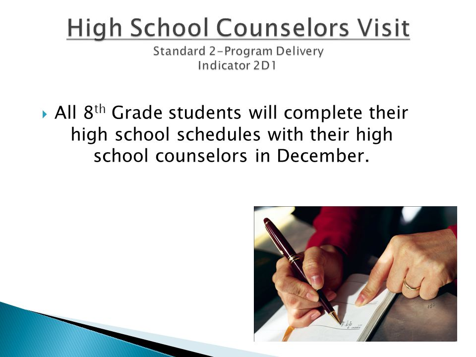  All 8 th Grade students will complete their high school schedules with their high school counselors in December.