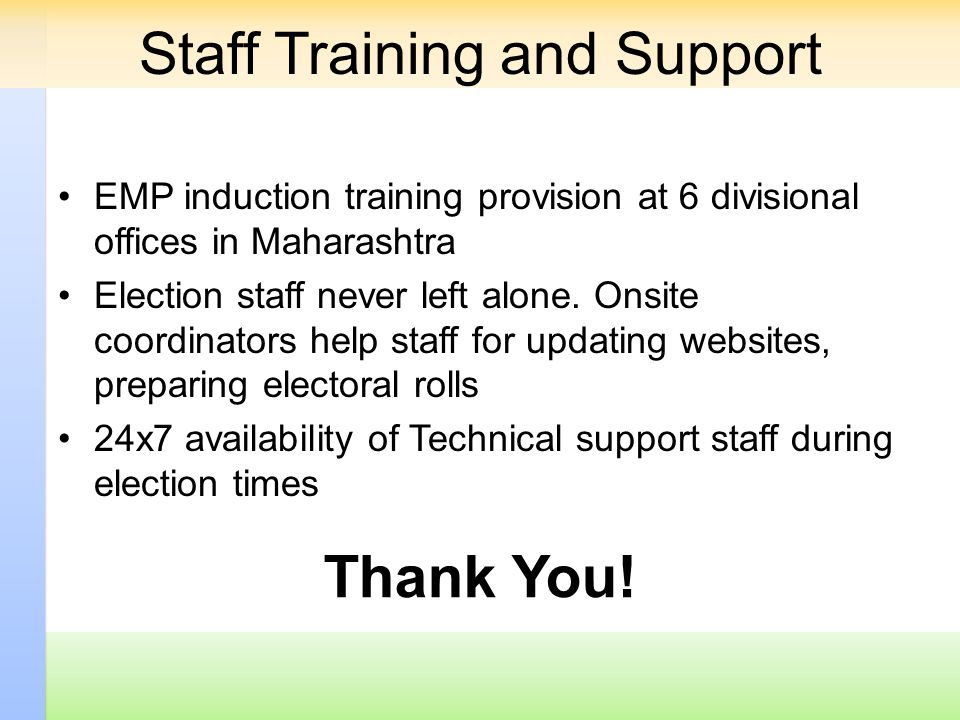 EMP induction training provision at 6 divisional offices in Maharashtra Election staff never left alone. Onsite coordinators help staff for updating w
