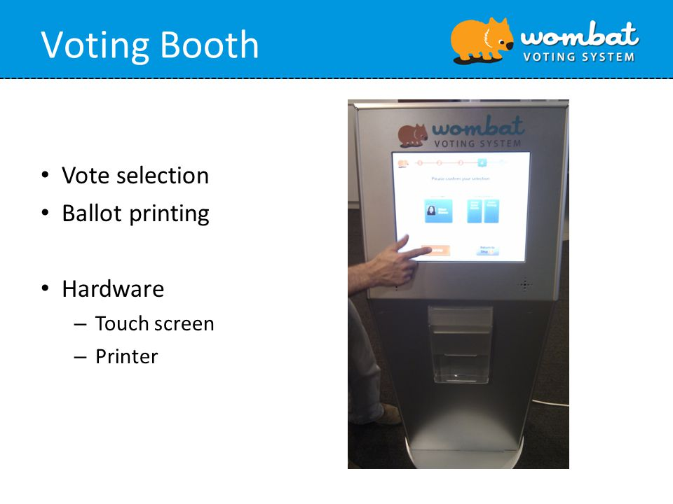 Voting Booth Vote selection Ballot printing Hardware – Touch screen – Printer