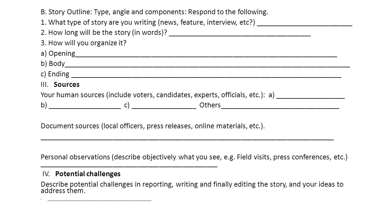 B. Story Outline: Type, angle and components: Respond to the following.