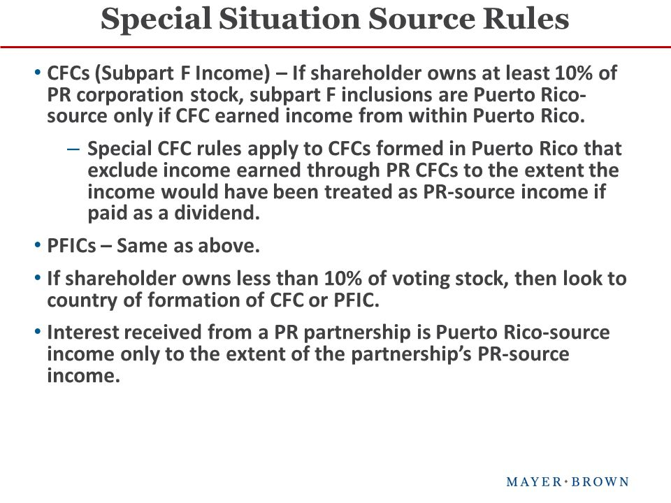 CFCs (Subpart F Income) – If shareholder owns at least 10% of PR corporation stock, subpart F inclusions are Puerto Rico- source only if CFC earned income from within Puerto Rico.