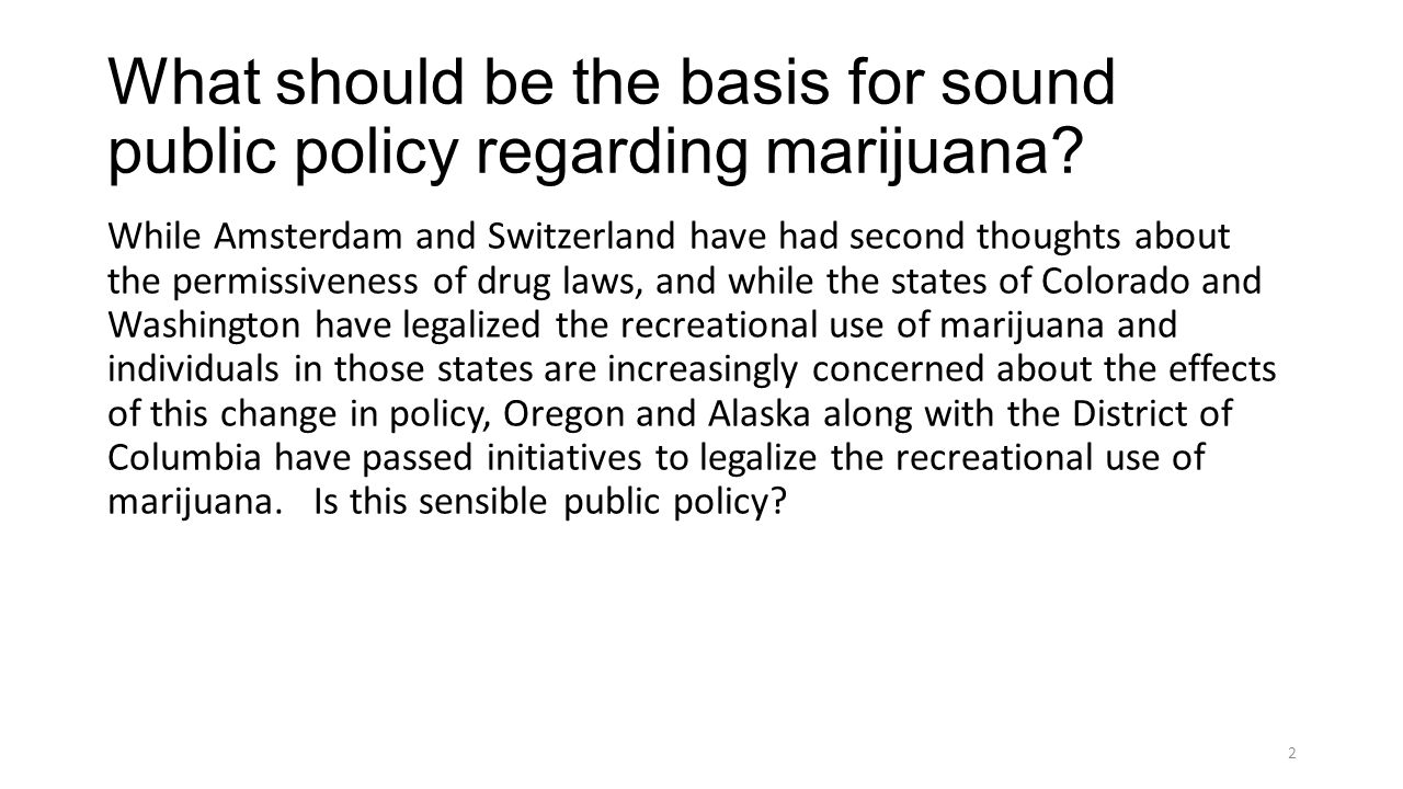 What should be the basis for sound public policy regarding marijuana.