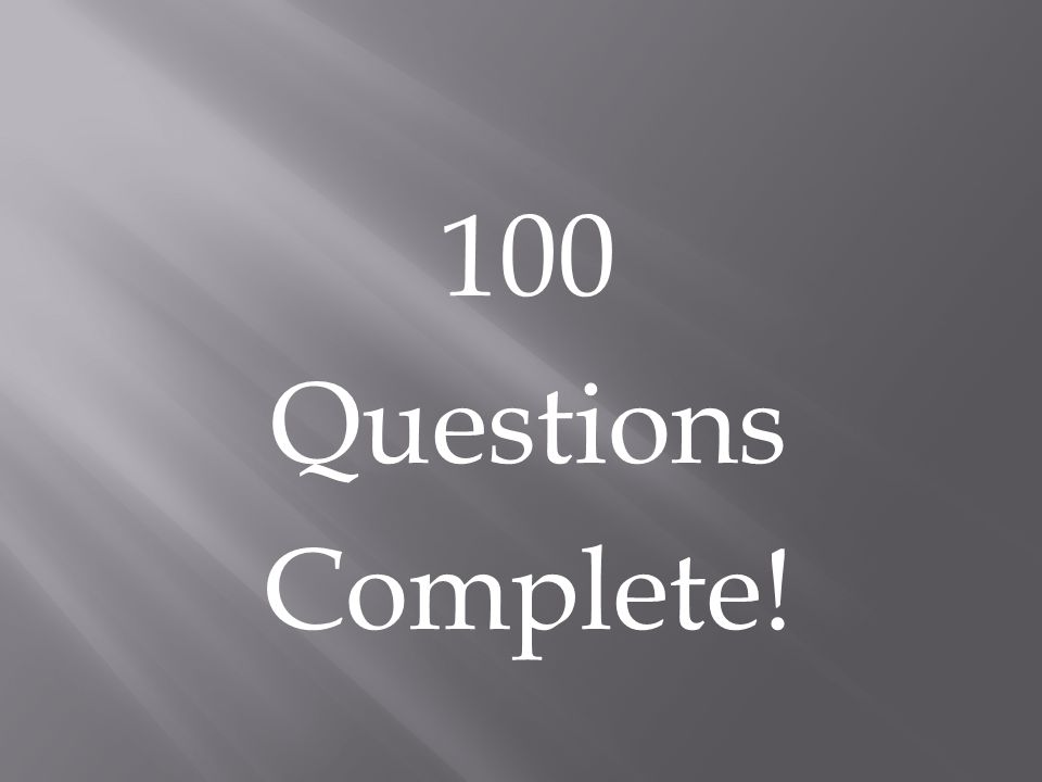 100 Questions Complete!