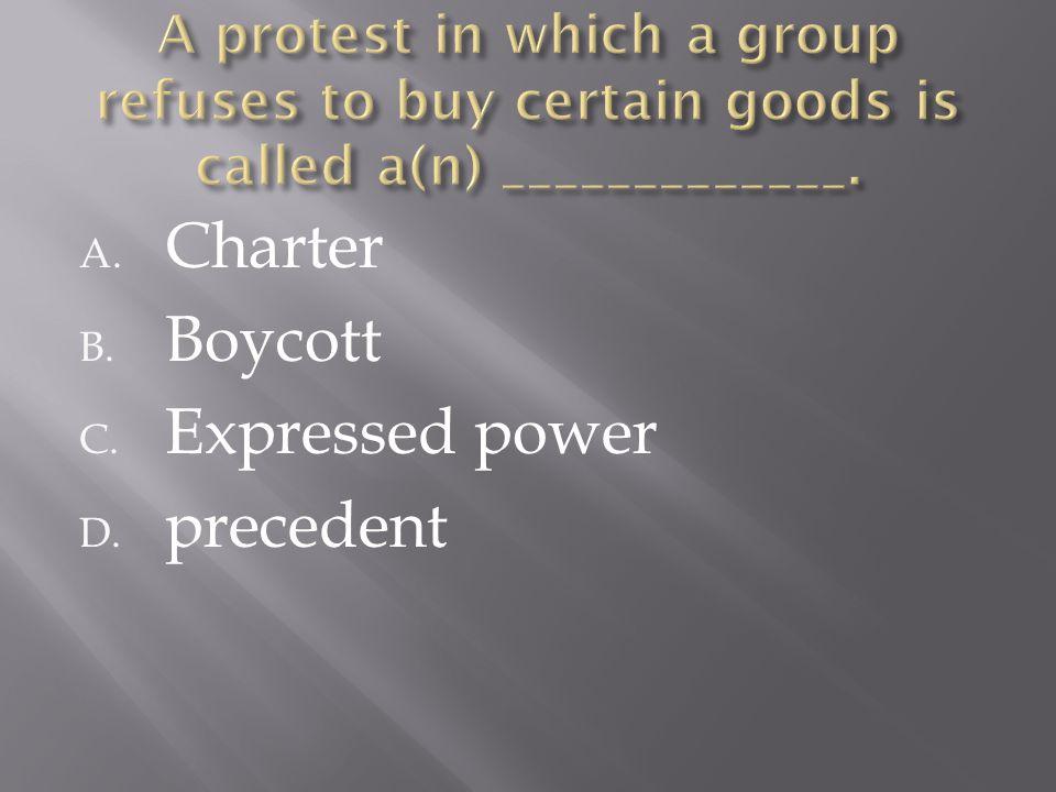 A. Charter B. Boycott C. Expressed power D. precedent