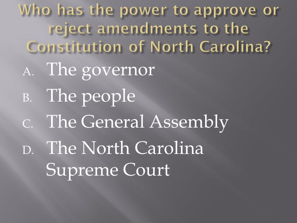 A. The governor B. The people C. The General Assembly D. The North Carolina Supreme Court