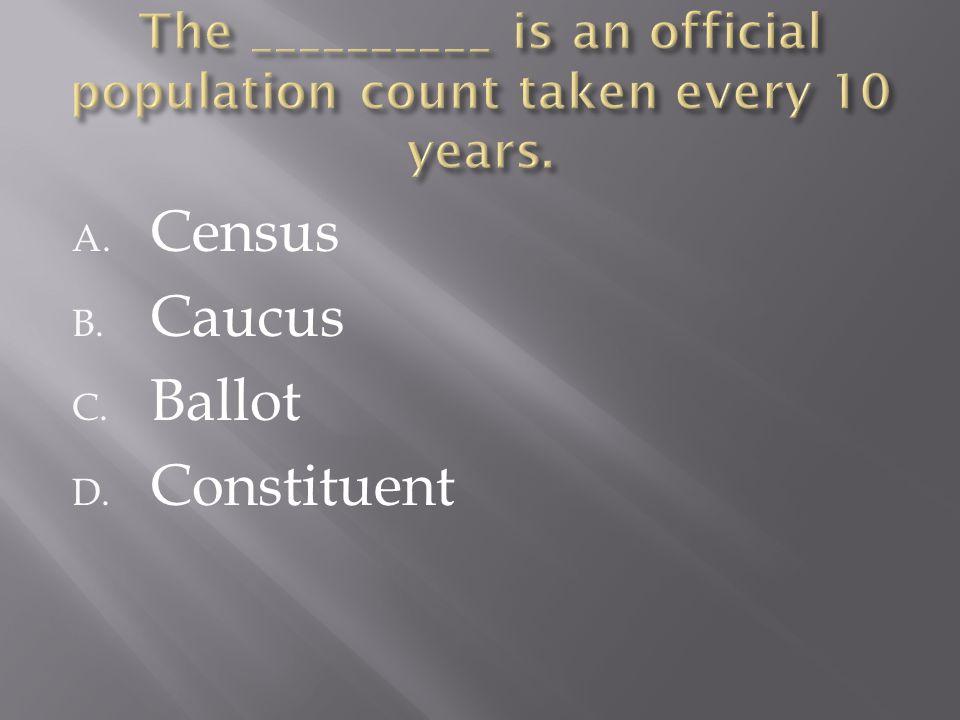 A. Census B. Caucus C. Ballot D. Constituent